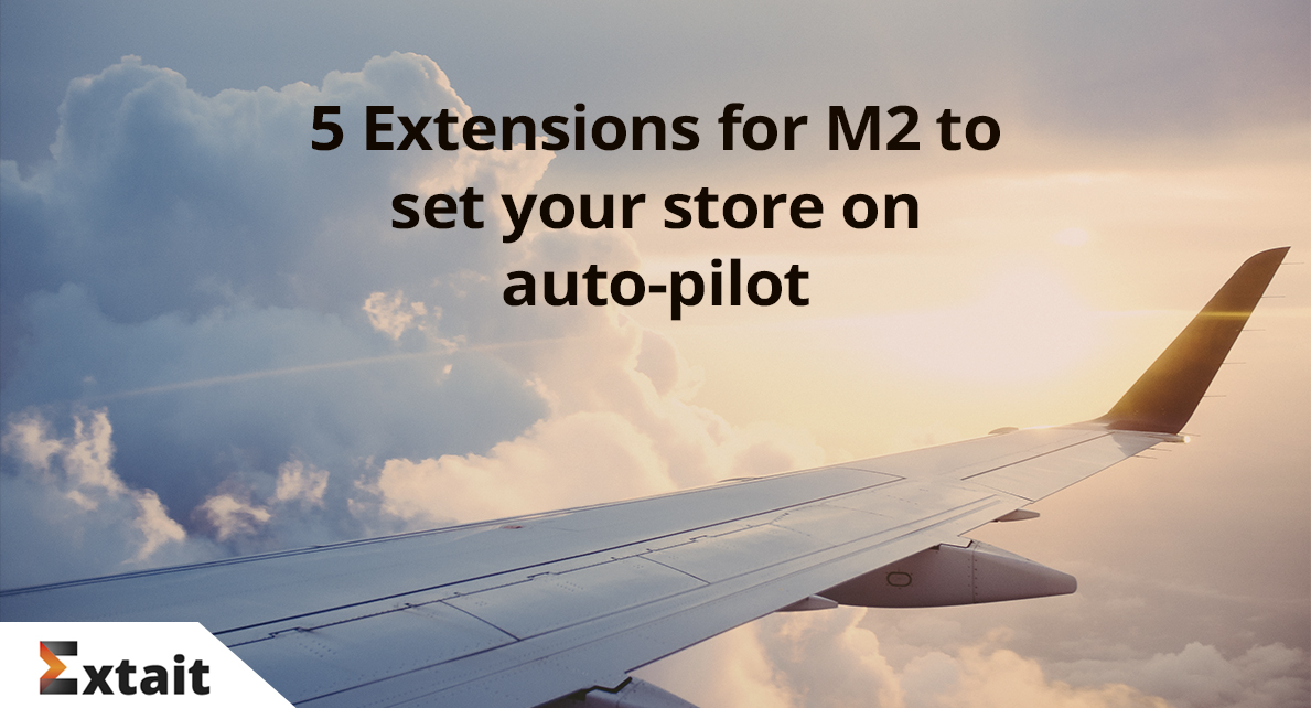 5 Extensions for M2 to set your store on auto-pilot